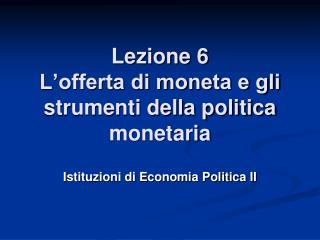 Lezione 6 L'offerta di moneta e gli strumenti della politica monetaria