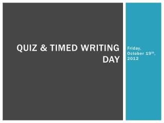 Quiz & Timed Writing day