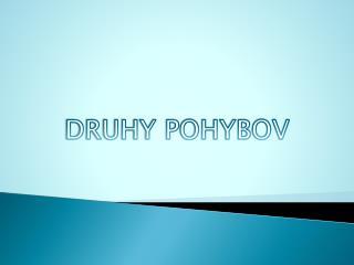 DRUHY POHYBOV