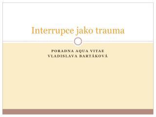 Interrupce jako trauma