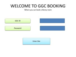 WELCOME TO GGC BOOKING Where you can book a library room