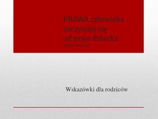PRAWA człowieka zaczynają się                  od  praw dziecka Janusz   K orczak