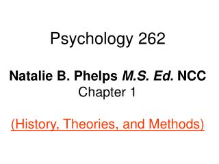 Psychology 262   Natalie B. Phelps M.S. Ed. NCC  Chapter 1  History, Theories, and Methods