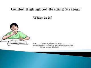 Guided Highlighted Reading Strategy         What is it?