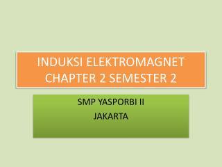 INDUKSI  ELEKTROMAGNET CHAPTER 2 SEMESTER 2