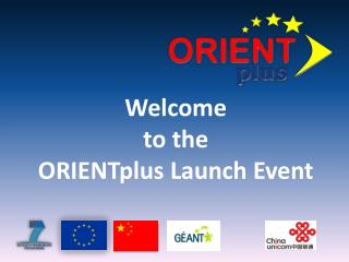 Welcome to the  ORIENTplus  Launch Event