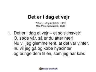 Det er i dag et  vejr Tekst: Ludvig Holstein, 1903 M el .:Poul Schierbeck , 1938