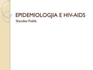 EPIDEMIOLOGJIA E HIV-AIDS