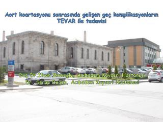 Aort koartasyonu sonrasında gelişen geç komplikasyonların TEVAR ile tedavisi