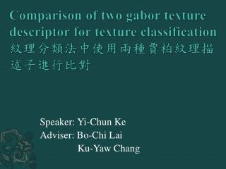 Speaker: Yi-Chun  Ke Adviser: Bo-Chi Lai       Ku-Yaw Chang
