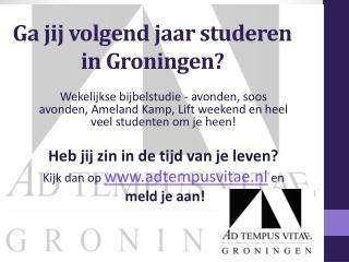 Ga jij volgend jaar studeren in Groningen?