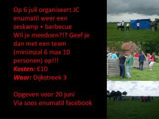 Op 6 juli organiseert JC  enumatil  weer een  zeskamp + barbecue