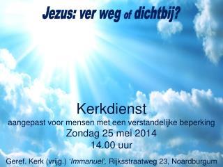 Kerkdienst aangepast voor mensen met een verstandelijke beperking Zondag  25 mei 2014 14.00 uur