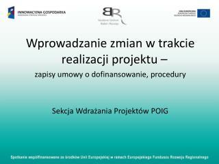 Wprowadzanie zmian w trakcie realizacji projektu �  zapisy umowy o dofinansowanie, procedury