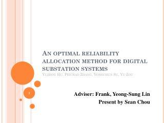 Adviser: Frank, Yeong-Sung Lin Present by Sean Chou