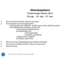 Vitenskapsteori Forelesninger høsten 2012   20.aug. -  25. sep. - 27. sep.