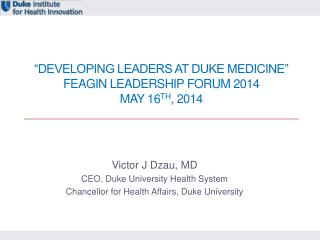 """Developing Leaders at  Duke Medicine"" Feagin  Leadership Forum 2014 May 16 th , 2014"