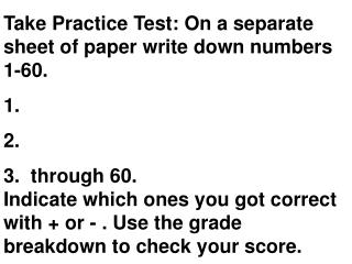 Take Practice Test:  On  a separate sheet of paper write down numbers  1-60 .