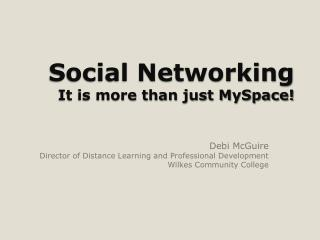 Social Networking   It is more than just MySpace!