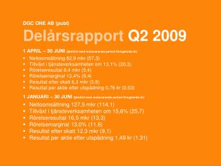 DGC ONE AB (publ) Del�rsrapport Q2 2009