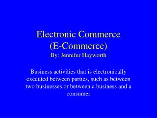 Electronic Commerce  E-Commerce By: Jennifer Hayworth