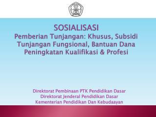 Direktorat Pembinaan  PTK  Pendidikan Dasar Direktorat Jenderal Pendidikan Dasar