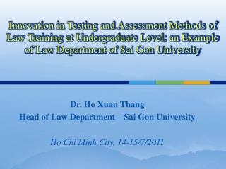 Dr. Ho Xuan Thang Head of Law Department – Sai Gon University Ho Chi Minh City, 14-15/7/2011