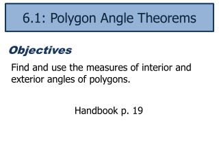 Find and use the measures of interior and exterior angles of polygons.