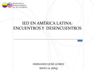 IED EN AM�RICA LATINA:  Encuentros  y   Desencuentros