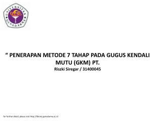 """"""" PENERAPAN METODE 7 TAHAP PADA GUGUS KENDALI MUTU (GKM) PT. Riszki Siregar / 31400045"""