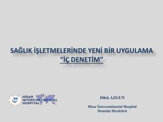 """SAĞLIK İŞLETMELERİNDE YENİ BİR UYGULAMA """"İÇ DENETİM"""""""