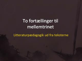 To fort�llinger til mellemtrinet