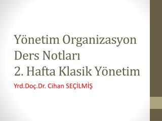 Yönetim Organizasyon Ders Notları  2. Hafta Klasik Yönetim