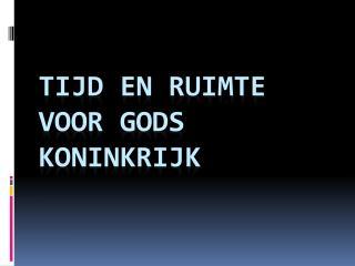 Tijd en ruimte voor GODS koninkrijk