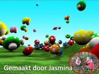 Gemaakt door  J asmina