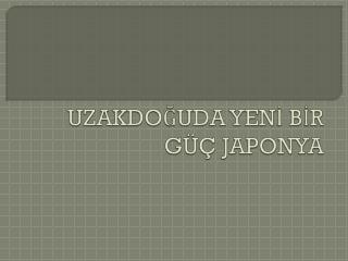 UZAKDOĞUDA YENİ BİR GÜÇ JAPONYA