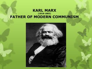 KARL MARX (1818-1883) FATHER OF MODERN COMMUNISM