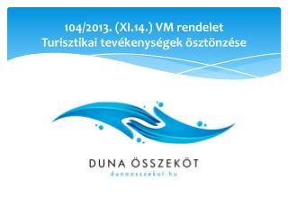 104/2013. (XI.14.) VM rendelet Turisztikai tevékenységek ösztönzése