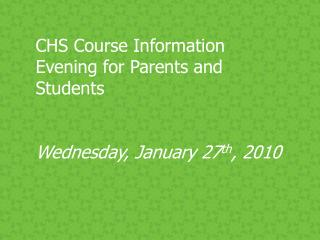 CHS Course Information Evening for Parents and Students Wednesday, January 27 th , 2010