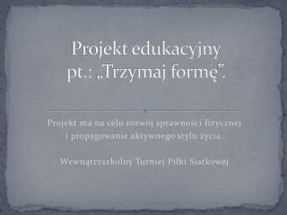 """Projekt edukacyjny pt.: """"Trzymaj formę""""."""