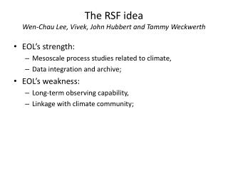 The RSF idea Wen-Chau Lee,  Vivek , John  Hubbert  and Tammy  Weckwerth