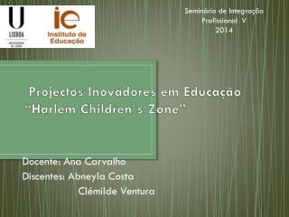 """Projectos Inovadores em Educação """"Harlem  Children`s  Zone"""""""