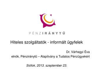 Hiteles szolgáltatók - informált ügyfelek Dr.  Várhegyi Éva