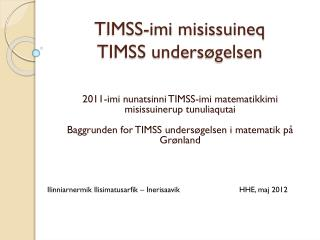 TIMSS-imi misissuineq TIMSS unders�gelsen