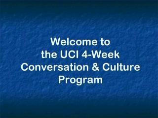 Welcome to  the UCI 4-Week  Conversation & Culture Program