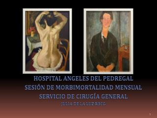 HOSPITAL ANGELES DEL  PEDREGAL SESIÓN  DE MORBIMORTALIDAD  MENSUAL SERVICIO  DE CIRUGÍA GENERAL