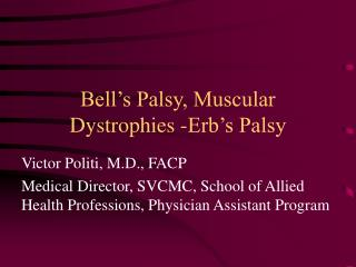Bell s Palsy, Muscular Dystrophies -Erb s Palsy