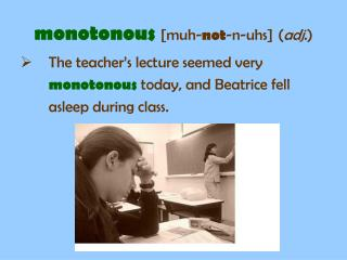 monotonous [muh- not -n-uhs] ( adj .)