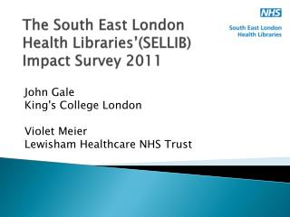The South East London  Health Libraries'(SELLIB)  Impact Survey 2011