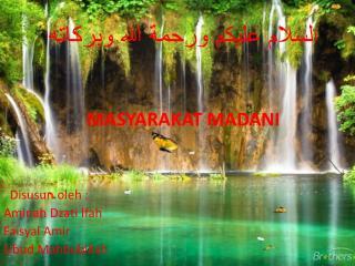 ا لسلام عليكم ورحمة الله وبركاته MASYARAKAT MADANI  Disusun oleh  : Aminah Dzati Ifah